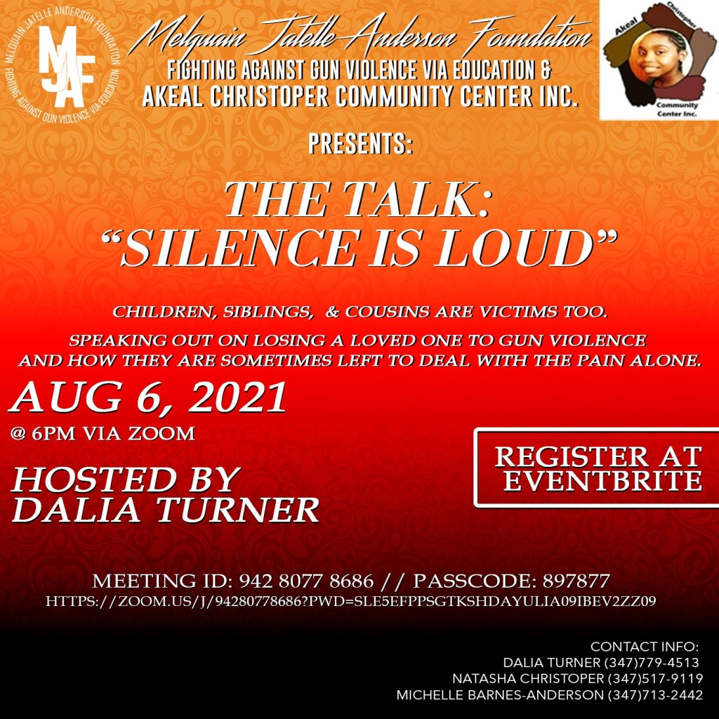 """The Talk: """"Silence is Loud"""" Children, Siblings, and Loved Ones Are Victims Too Speaking Out on Losing a Loved One to Gun Violence August 6 2021 at 6pm on Zoom Meeting ID: 94280778686 Passcode: 897877 Eventbrite Link Forthcoming"""